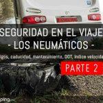 Seguridad en el viaje: los neumáticos (Parte 2)