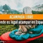 Acampada libre: dónde es legal acampar en España