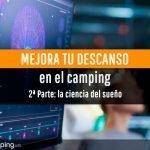 Mejora tu descanso en el camping: la ciencia del sueño